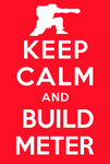 Keep Calm and Build Meter by Zodr14