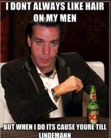 I dont Always, unless you're Till Lindemann by Shayla2046