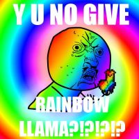 Y U NO GIVE RAINBOW LLAMA by HeyVikkiTime
