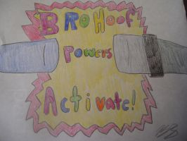 BROHOOF POWERS ACTIVATE by SonicAmp