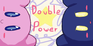 Double Power! by KirbySeesTooplz