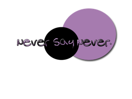 Never Say Never PNG by LarahLoveyou