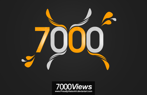 7000 Views by ProudlyVisionArt