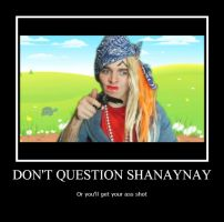Dont Question Shanaynay by bloody-angel34