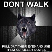 DONT WALK, KILL by insanitywolfplz