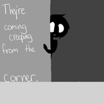 They're coming creeping from the corner. by wavesplash202