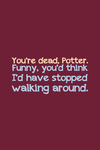You're dead Potter by inkandstardust