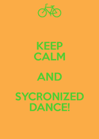 Keep calm and Sycronized Dance Poster by RileyTehRiolu