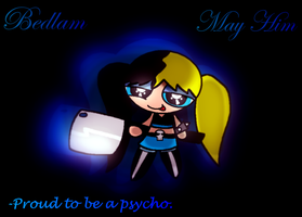 Bedlam- Proud To Be A Psycho by Brashgirl901