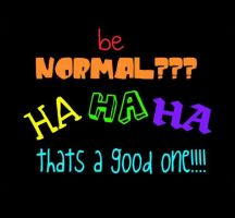 Normal Thats a Good One by Vdog1love
