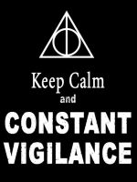 Keep calm CONSTANT VIGILANCE by mercutio531