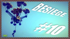 BESIEGE - #10 - HEAD IN THE CLOUDS by GEEKsomniac