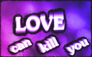 Love Can Kill You by TVJunkie2342