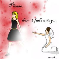 Please dont fade away by Shiori-K