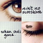 Ain't no sunshine. by TinaApple