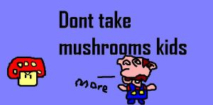 Dont take mushrooms by The-not-Mario-guy