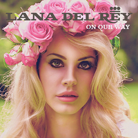 Lana Del Rey - On Our Way by other-covers