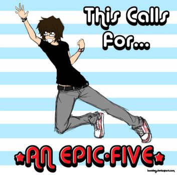 Give me an EPIC-FIVE. by Bootleg