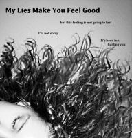 My Lies Make You Feel Good by DrowningSignificance