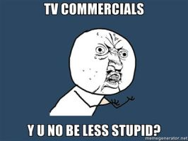 TV commerical Y U NO by PurplePhoneixStar