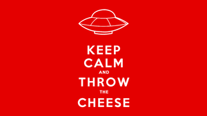 Keep Calm and Throw the Cheese by elbichopt