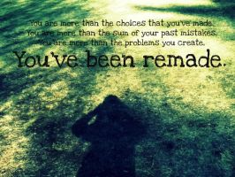 You've been remade. by AliveLove
