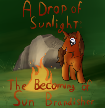 A Drop of Sunlight: The Becoming of Sun Brandisher by Ballman64