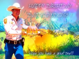 Happy Birthday BadCowboy69!!!! by ApocaWarCry