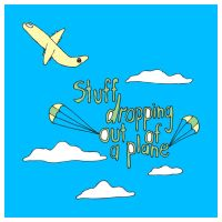 Stuff dropping out of a plane by dugebag
