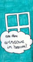 Are There Windows In Heaven? by iluvtssatl