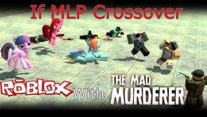 If MLP Crossover With Roblox The Mad Murderer by edisonyeejia