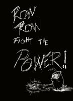Row Row fight the POWER by sakanachan