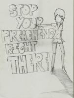 Stop Your Preaching Right There! by xxMusicalMime