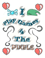 I Play Games for the Pixels by Ashcorp23