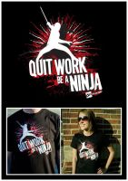 Quit Work, Be A Ninja Shirt by bionikdesign