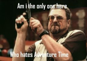 Am i the only one here who hates Adventure Time by Chaser1992