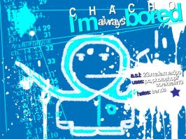 I'm always bored by Chacho