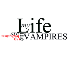 my life are the VAMPIRES+ by vampireglam