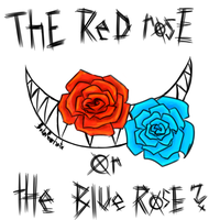The Red or The Blue Rose? [Creepypasta] by BakaReonhato
