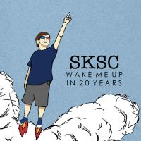 SKSC - Wake Me Up In 20 Years by JDWRudy25