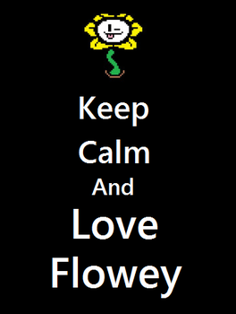 Keep Calm and Love Flowey by ThePuppet101