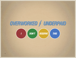 Overworked / Underpaid by lawrencealba
