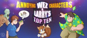 Wez and Larrys Top Ten Annoying Characters by Phil-Crash-Murphy