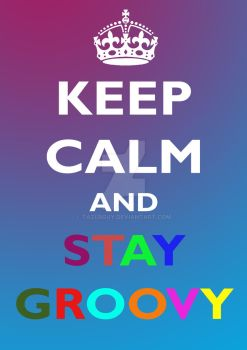 Keep Calm and Stay Groovy by tazerguy