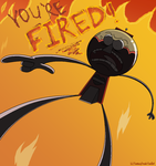 YOU'RE FIRED by FantasyFreak-FanGirl