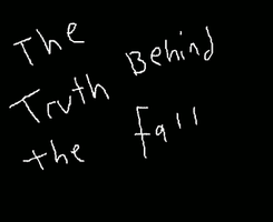 The Truth Behind The Fall by muffiestuff