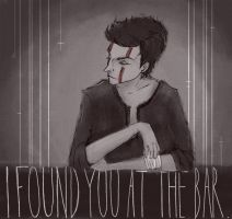 I found you at the bar... by Distorted-Eye