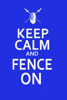 Keep Calm and Fence On Ver3 by Ryuuzaki-L-spy-19