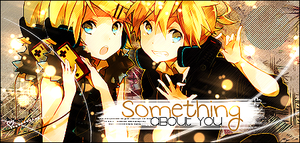 Something About You by KagamineShanita