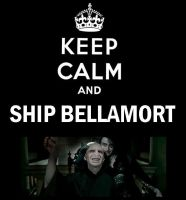 Keep Calm and Ship Bellamort by KaesOfOtaku